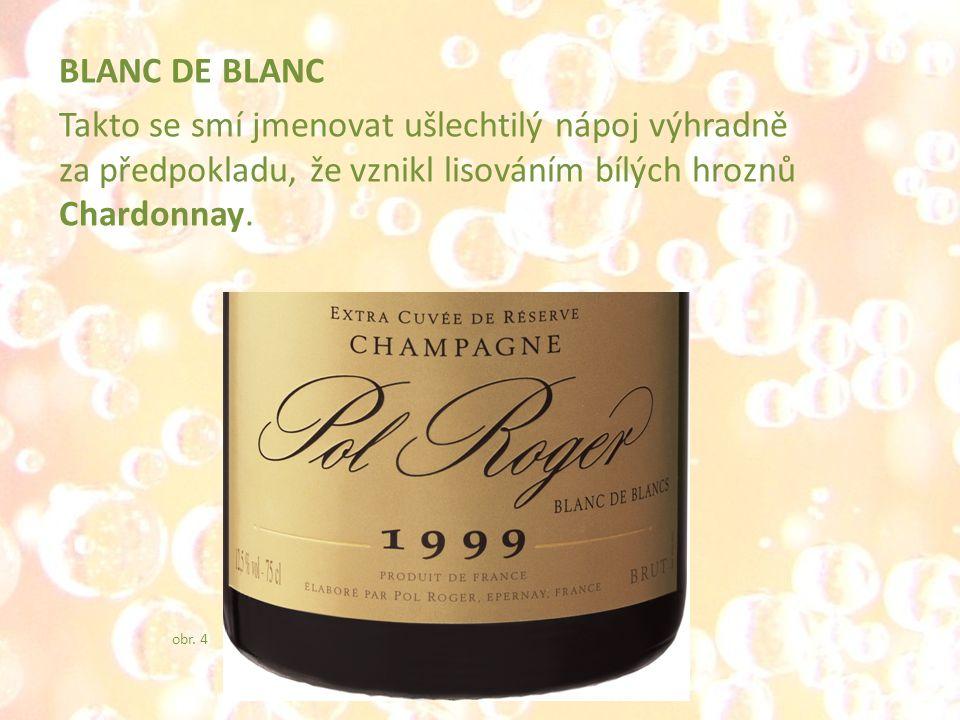 BLANC DE BLANC Takto se smí jmenovat ušlechtilý nápoj výhradně za předpokladu, že vznikl lisováním bílých hroznů Chardonnay.