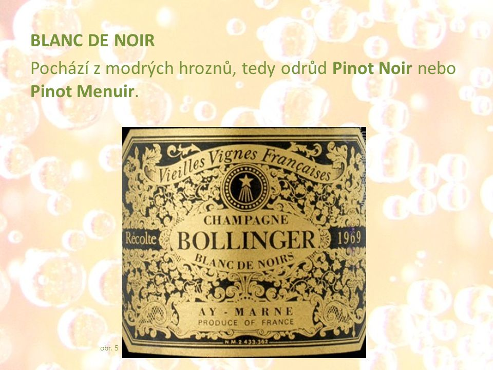 BLANC DE NOIR Pochází z modrých hroznů, tedy odrůd Pinot Noir nebo Pinot Menuir.
