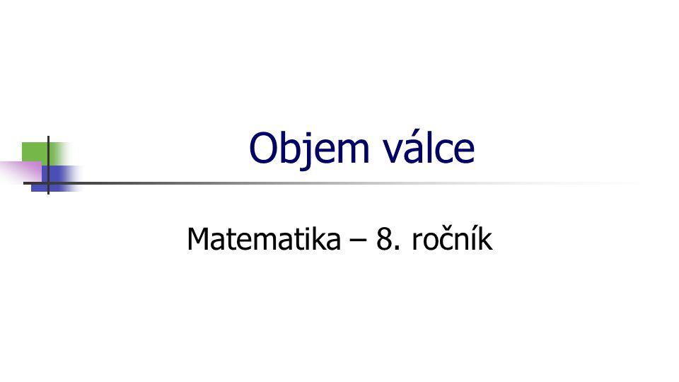 * 16. 7. 1996 Objem válce Matematika – 8. ročník *