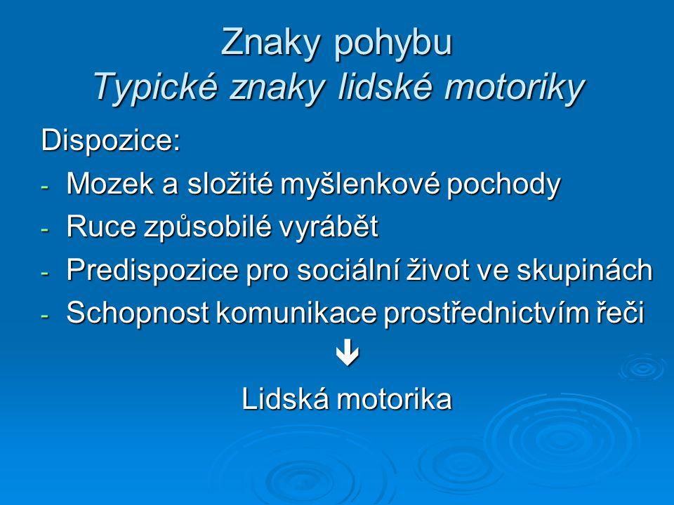 Znaky pohybu Typické znaky lidské motoriky