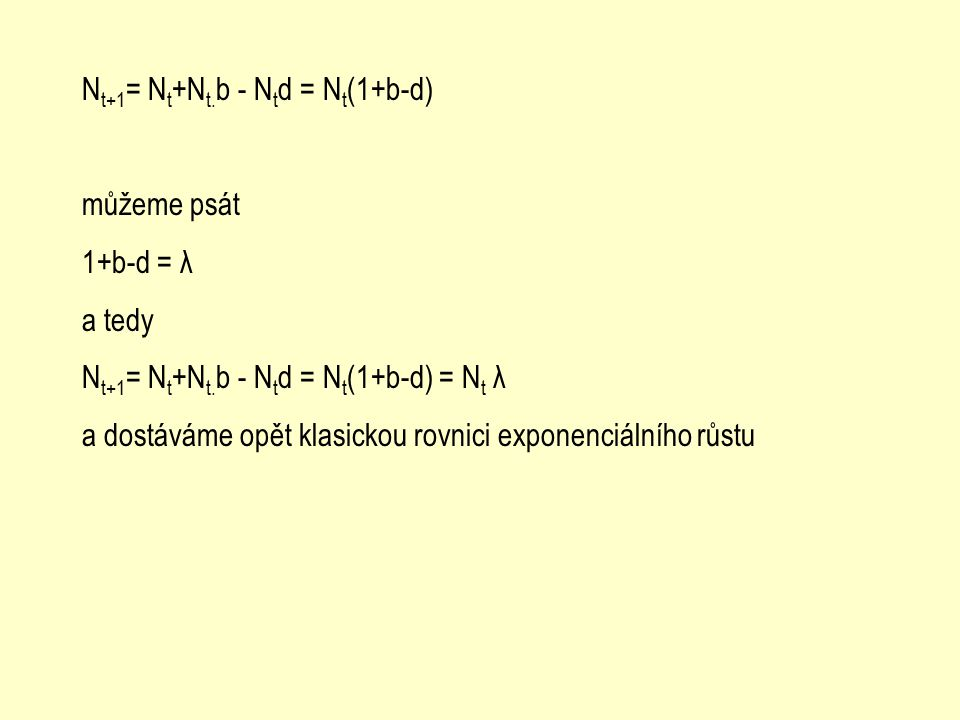 Nt+1= Nt+Nt.b - Ntd = Nt(1+b-d)