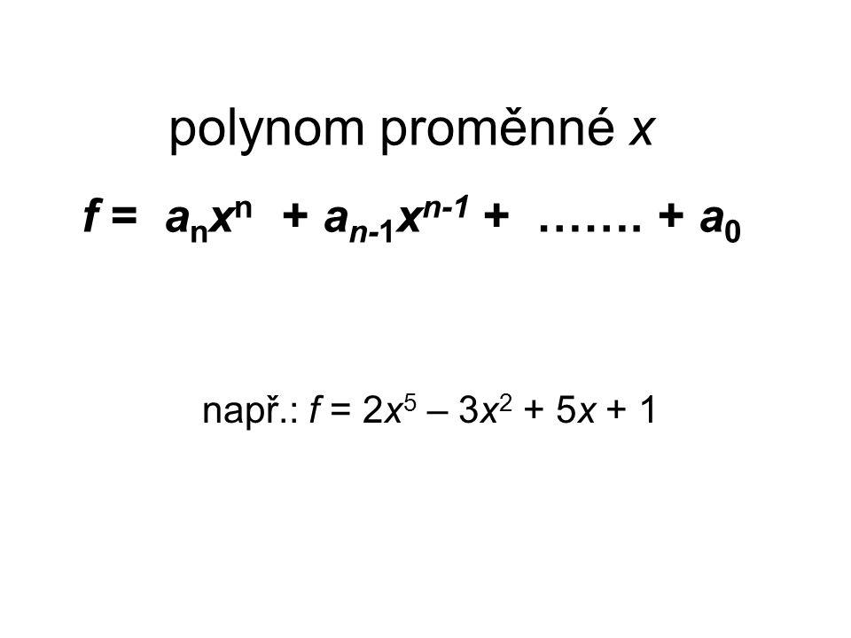 polynom proměnné x f = anxn + an-1xn-1 + ……. + a0