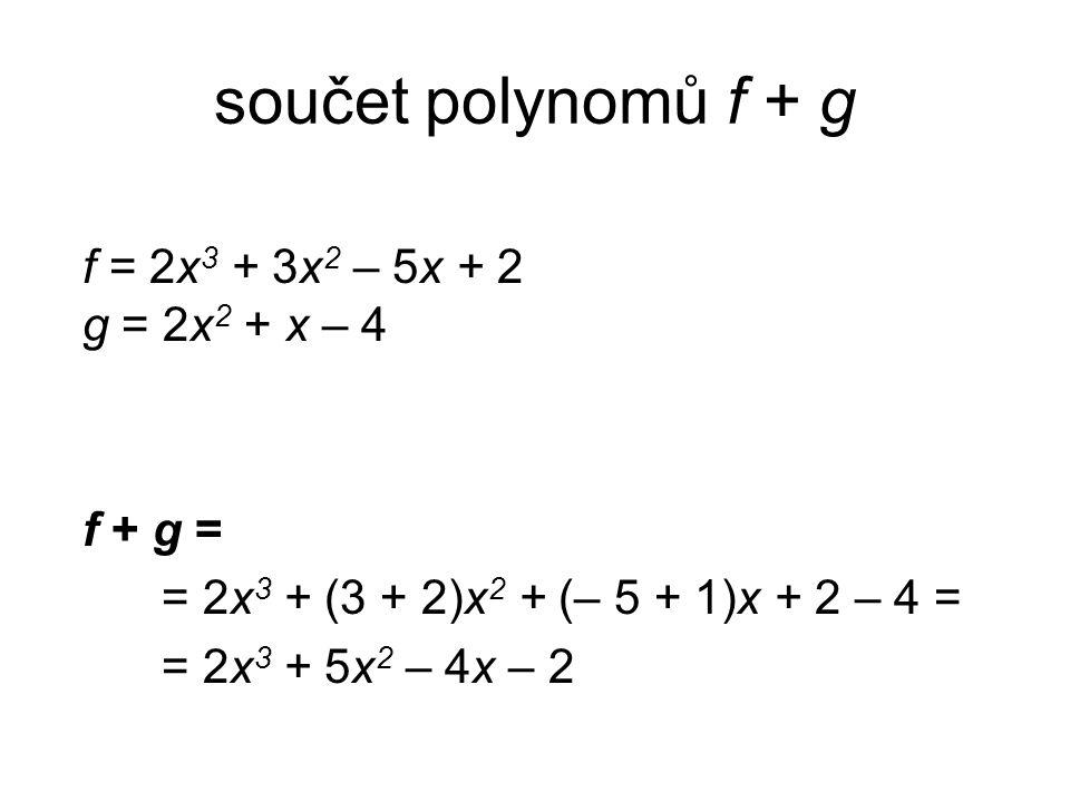 součet polynomů f + g f = 2x3 + 3x2 – 5x + 2 g = 2x2 + x – 4 f + g =