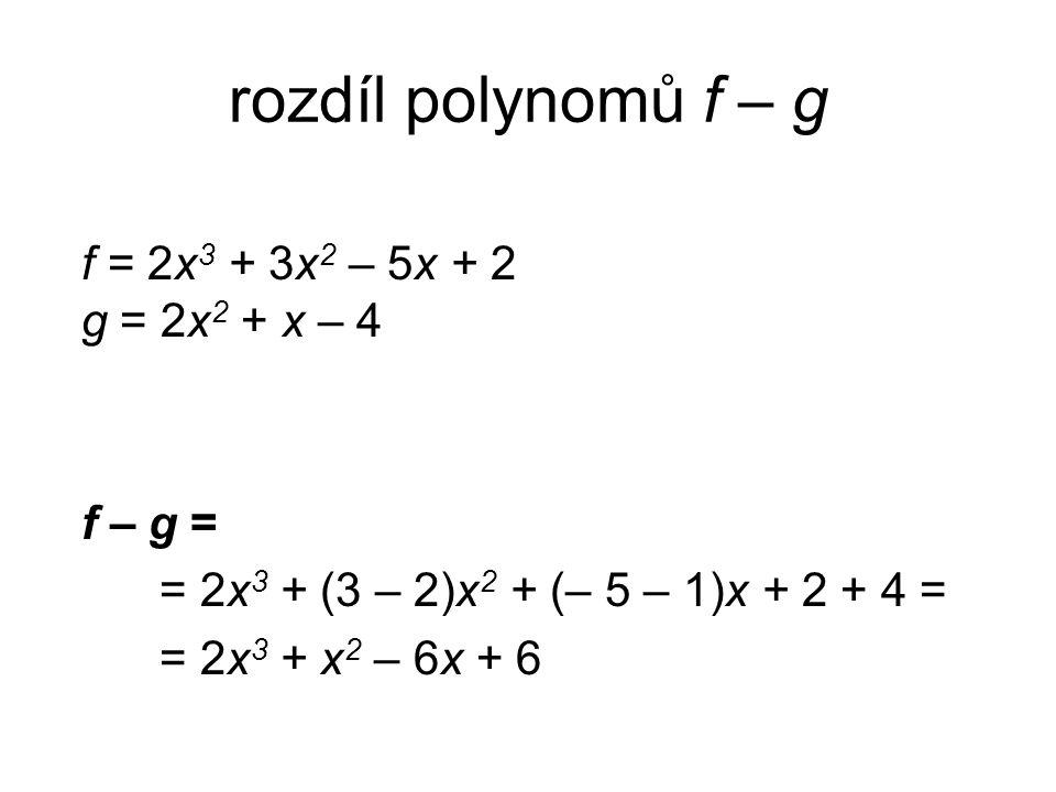 rozdíl polynomů f – g f = 2x3 + 3x2 – 5x + 2 g = 2x2 + x – 4 f – g =