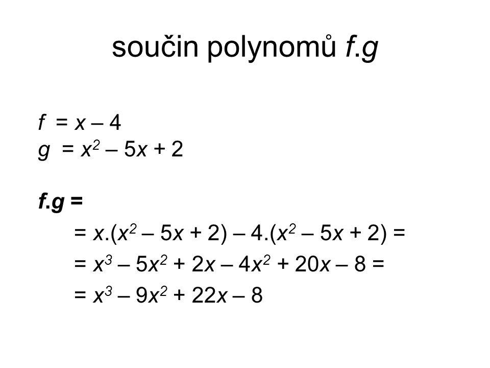 součin polynomů f.g f = x – 4 g = x2 – 5x + 2 f.g =