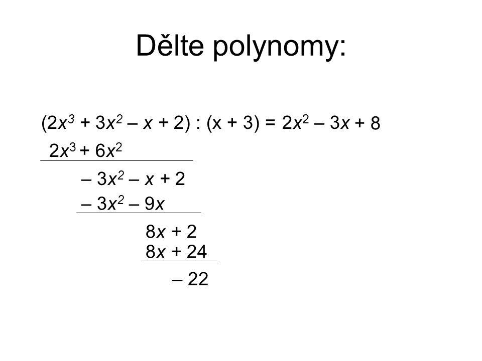 Dělte polynomy: (2x3 + 3x2 – x + 2) : (x + 3) = 2x2 – 3x + 8 2x3 + 6x2