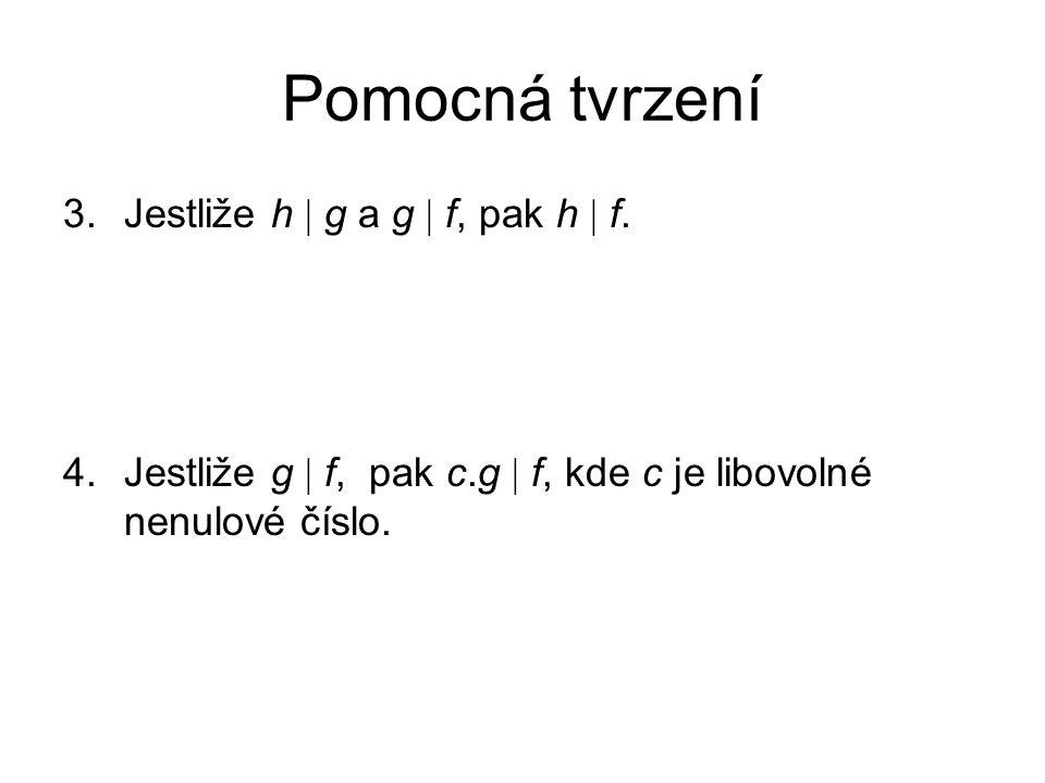 Pomocná tvrzení Jestliže h  g a g  f, pak h  f.