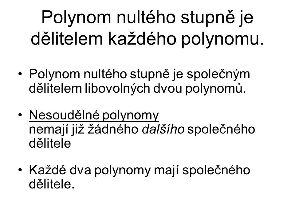 Polynom nultého stupně je dělitelem každého polynomu.