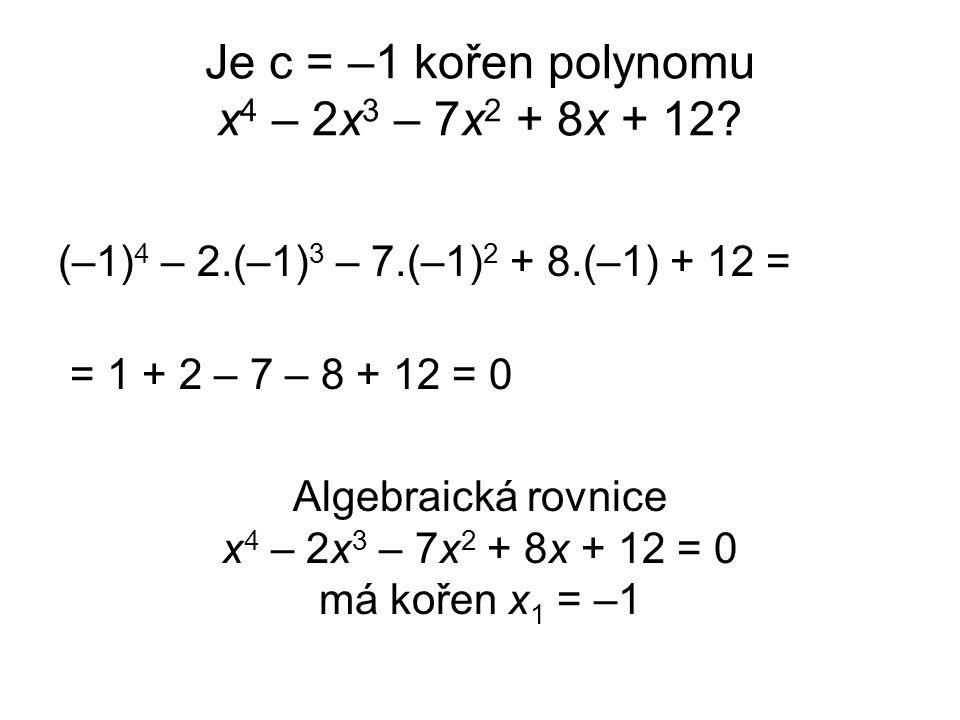 Je c = –1 kořen polynomu x4 – 2x3 – 7x2 + 8x + 12