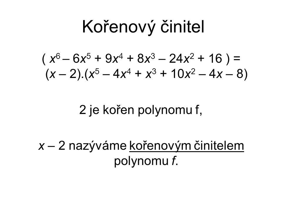 x – 2 nazýváme kořenovým činitelem polynomu f.