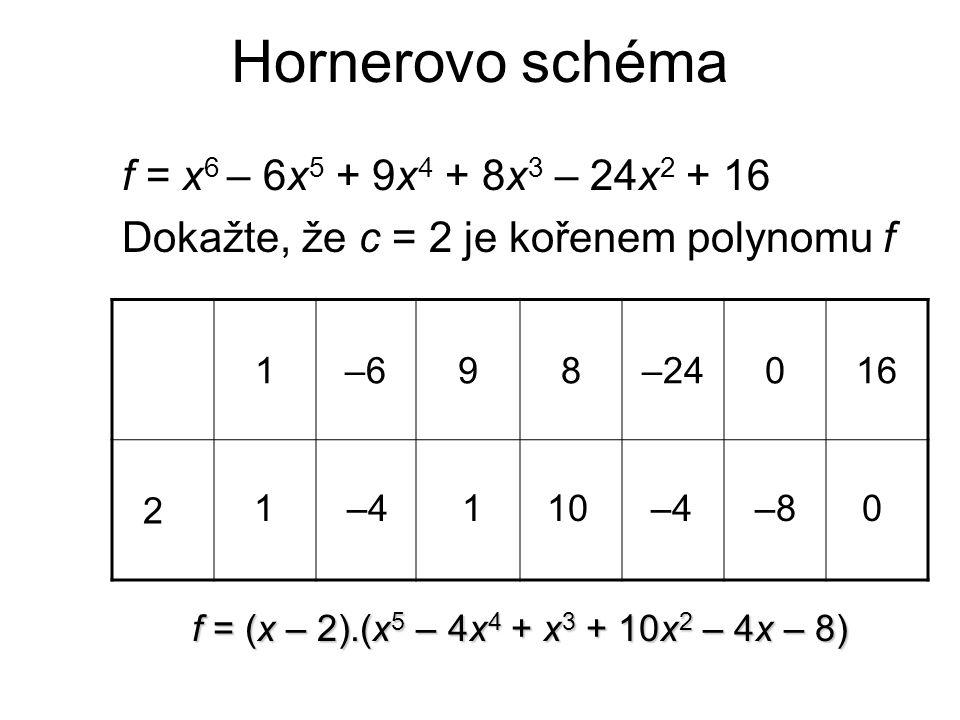 Hornerovo schéma f = x6 – 6x5 + 9x4 + 8x3 – 24x2 + 16