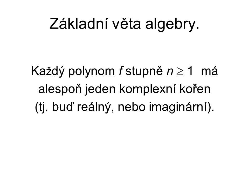 Základní věta algebry. Každý polynom f stupně n  1 má