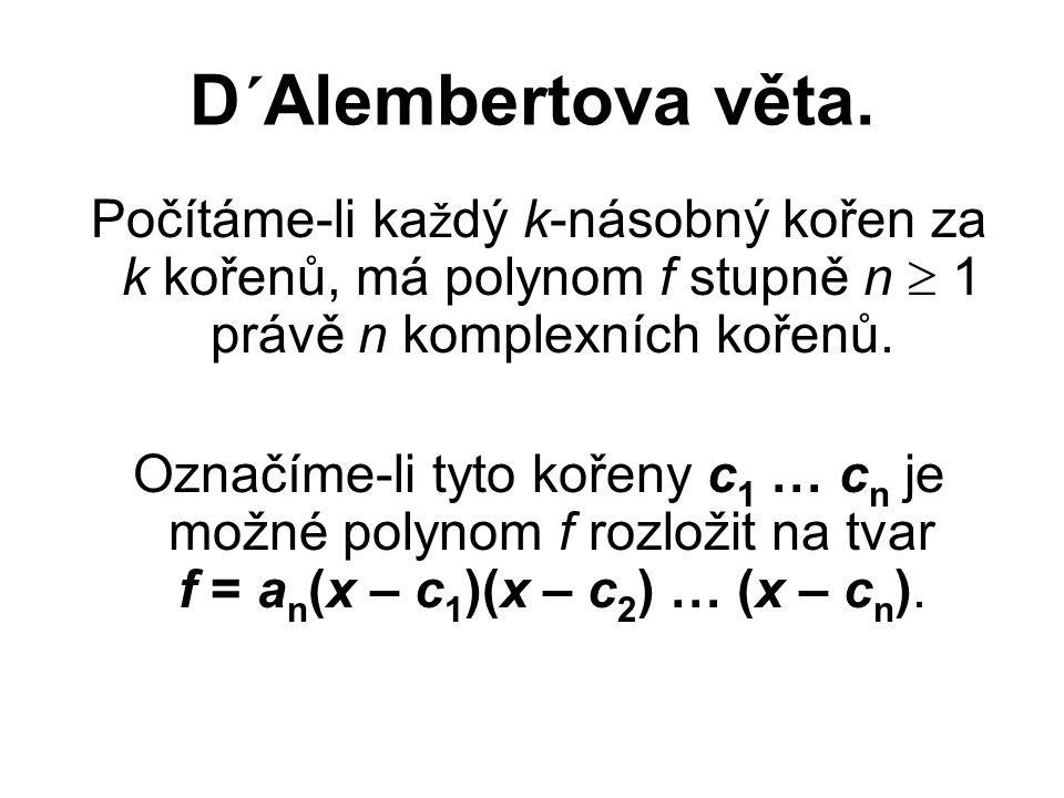 D´Alembertova věta. Počítáme-li každý k-násobný kořen za k kořenů, má polynom f stupně n  1 právě n komplexních kořenů.