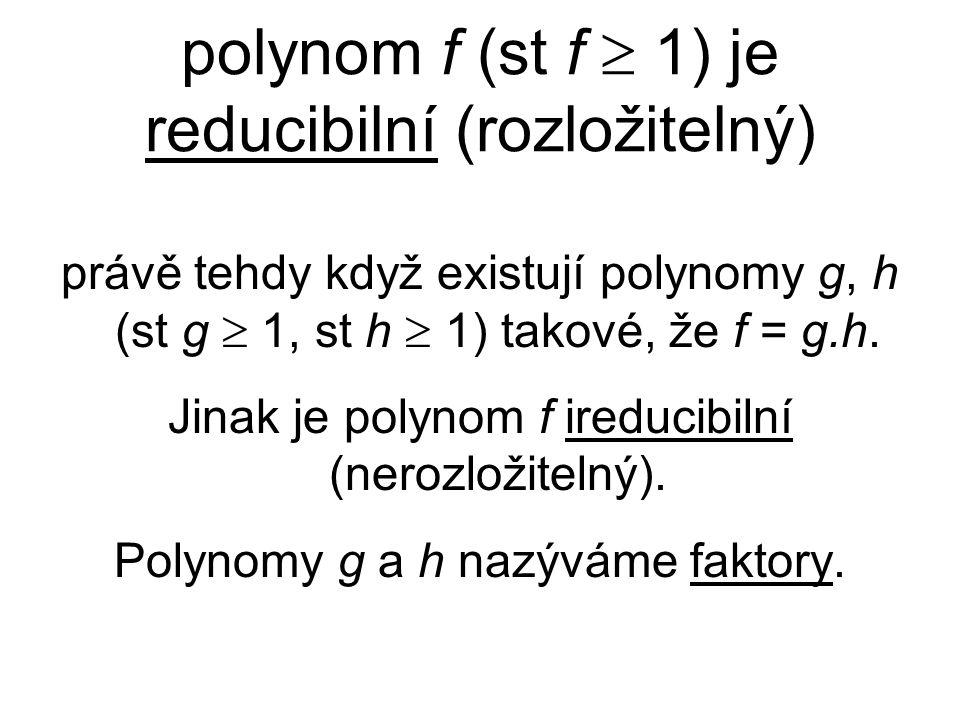 polynom f (st f  1) je reducibilní (rozložitelný)