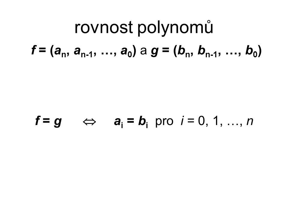 rovnost polynomů f = (an, an-1, …, a0) a g = (bn, bn-1, …, b0)