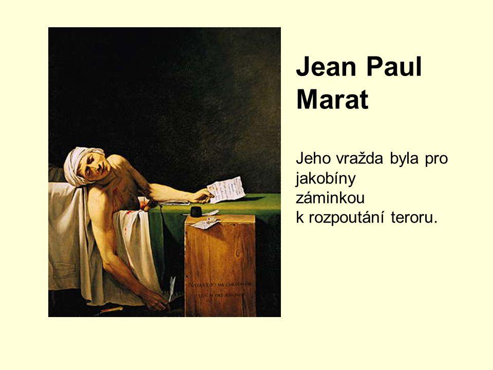 Jean Paul Marat Jeho vražda byla pro jakobíny záminkou
