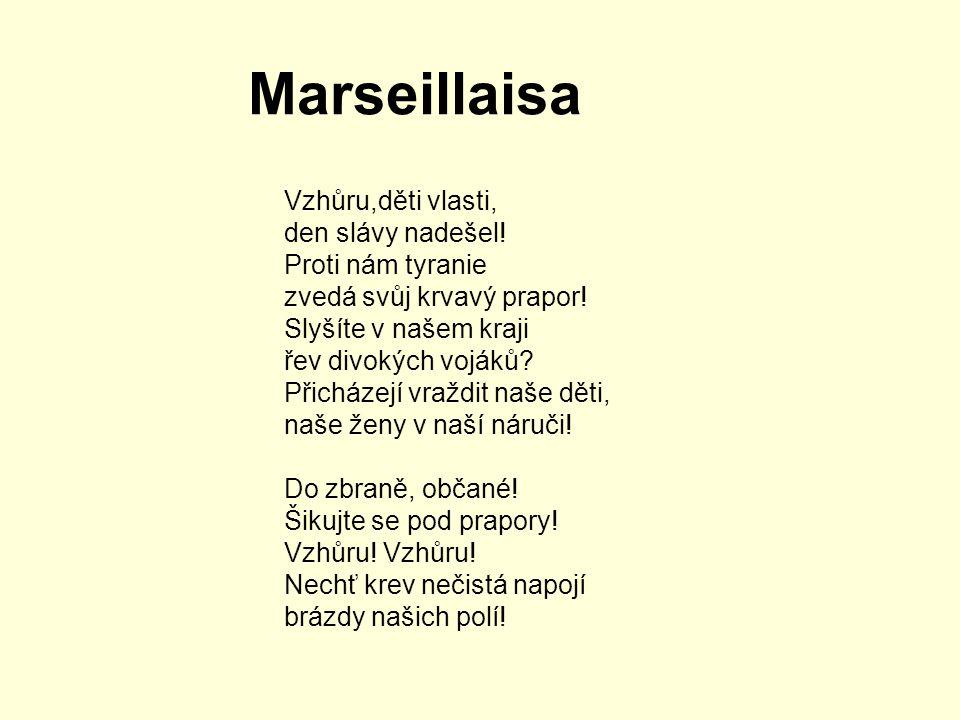 Marseillaisa Vzhůru,děti vlasti, den slávy nadešel! Proti nám tyranie