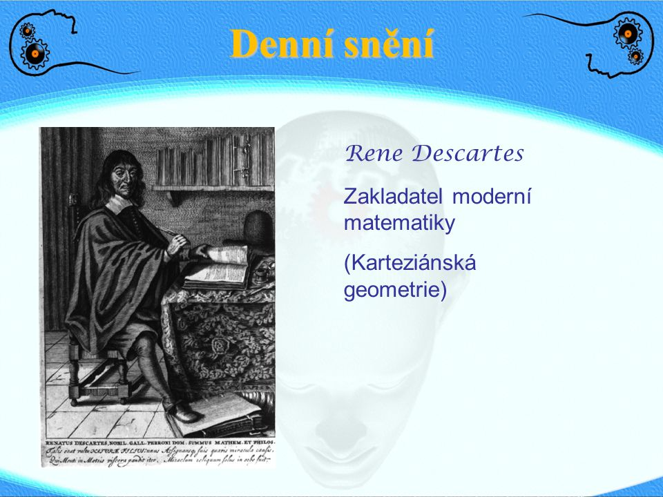 Denní snění Rene Descartes Zakladatel moderní matematiky