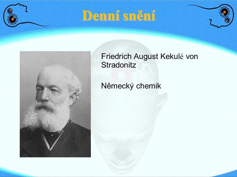 Denní snění Friedrich August Kekulé von Stradonitz Německý chemik 25