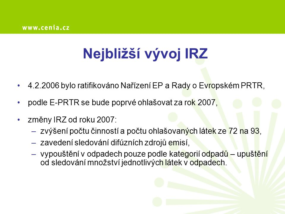 Nejbližší vývoj IRZ 4.2.2006 bylo ratifikováno Nařízení EP a Rady o Evropském PRTR, podle E-PRTR se bude poprvé ohlašovat za rok 2007,