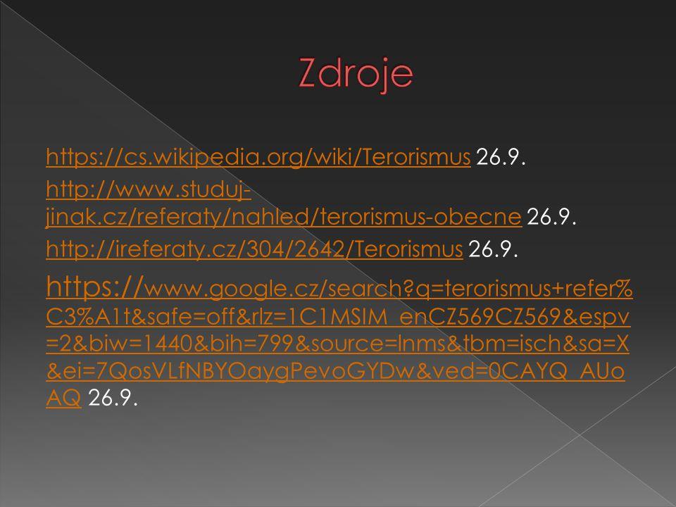 Zdroje https://cs.wikipedia.org/wiki/Terorismus 26.9. http://www.studuj-jinak.cz/referaty/nahled/terorismus-obecne 26.9.