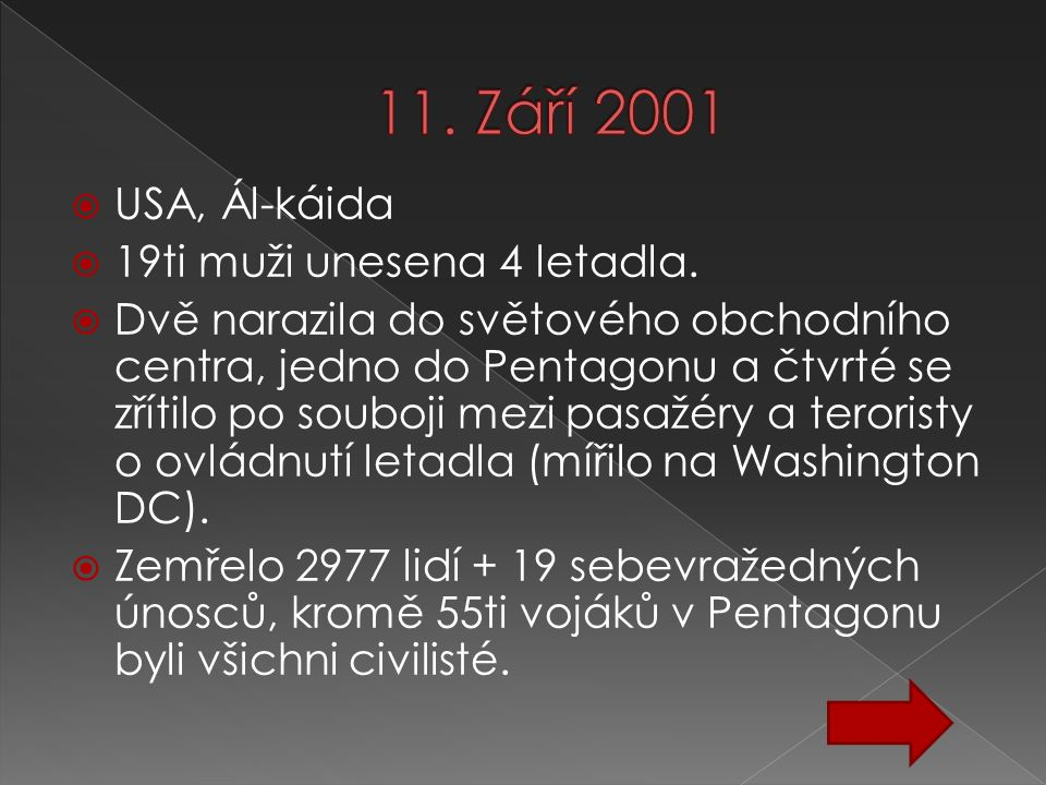 11. Září 2001 USA, Ál-káida 19ti muži unesena 4 letadla.