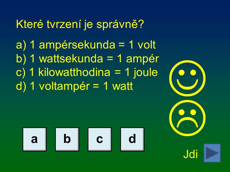   a b c d Které tvrzení je správně 1 ampérsekunda = 1 volt