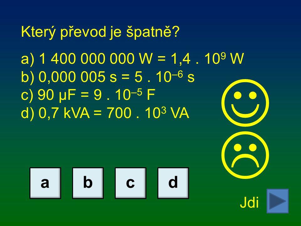   a b c d Který převod je špatně 1 400 000 000 W = 1,4 . 109 W