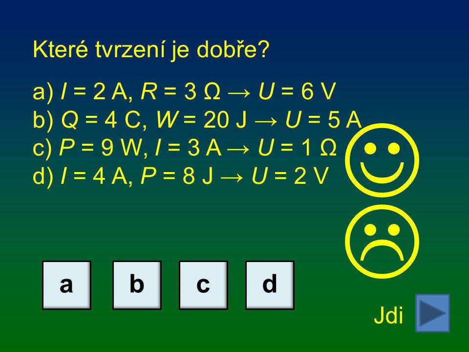   a b c d Které tvrzení je dobře I = 2 A, R = 3 Ω → U = 6 V