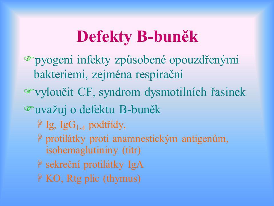 Defekty B-buněk pyogení infekty způsobené opouzdřenými bakteriemi, zejména respirační. vyloučit CF, syndrom dysmotilních řasinek.