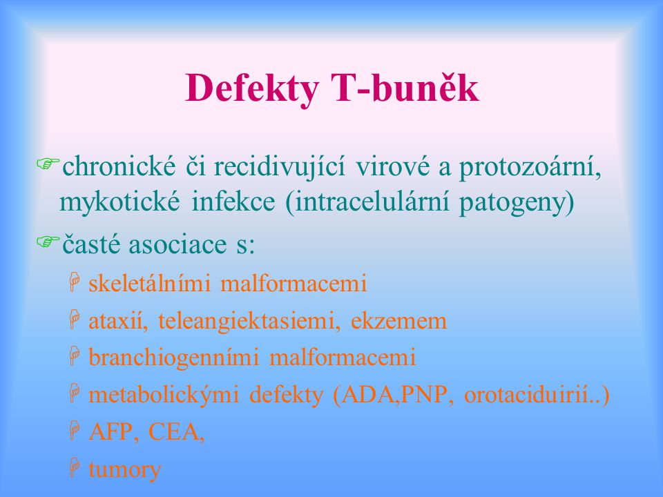 Defekty T-buněk chronické či recidivující virové a protozoární, mykotické infekce (intracelulární patogeny)