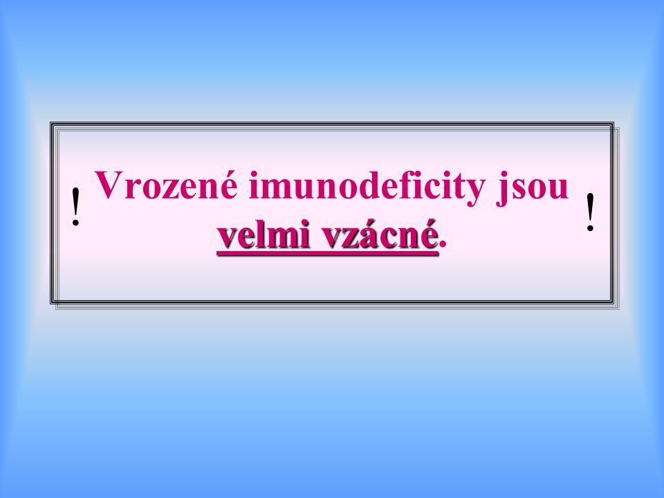 Vrozené imunodeficity jsou velmi vzácné.
