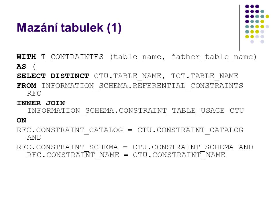 Mazání tabulek (1) WITH T_CONTRAINTES (table_name, father_table_name)