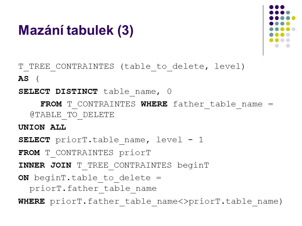 Mazání tabulek (3) T_TREE_CONTRAINTES (table_to_delete, level) AS (