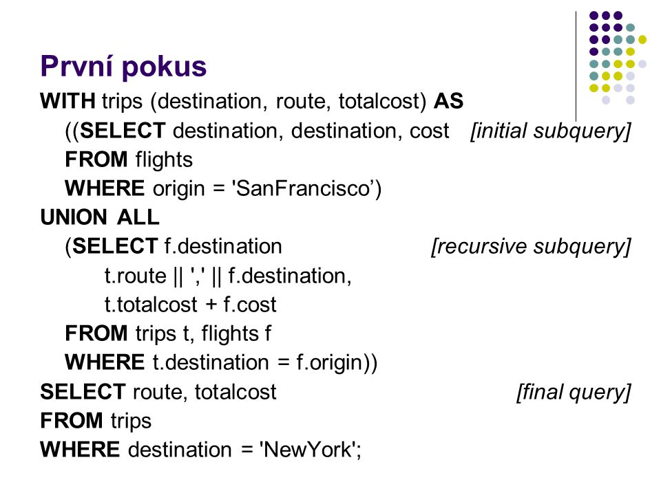 První pokus WITH trips (destination, route, totalcost) AS