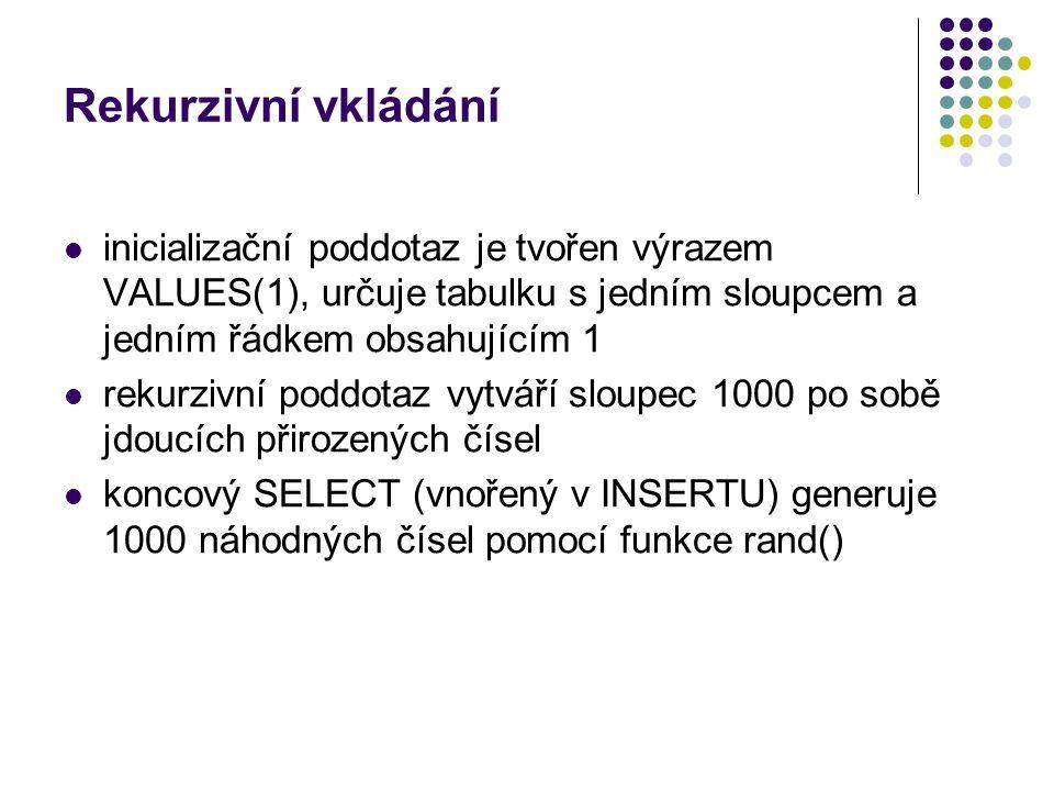 Rekurzivní vkládání inicializační poddotaz je tvořen výrazem VALUES(1), určuje tabulku s jedním sloupcem a jedním řádkem obsahujícím 1.