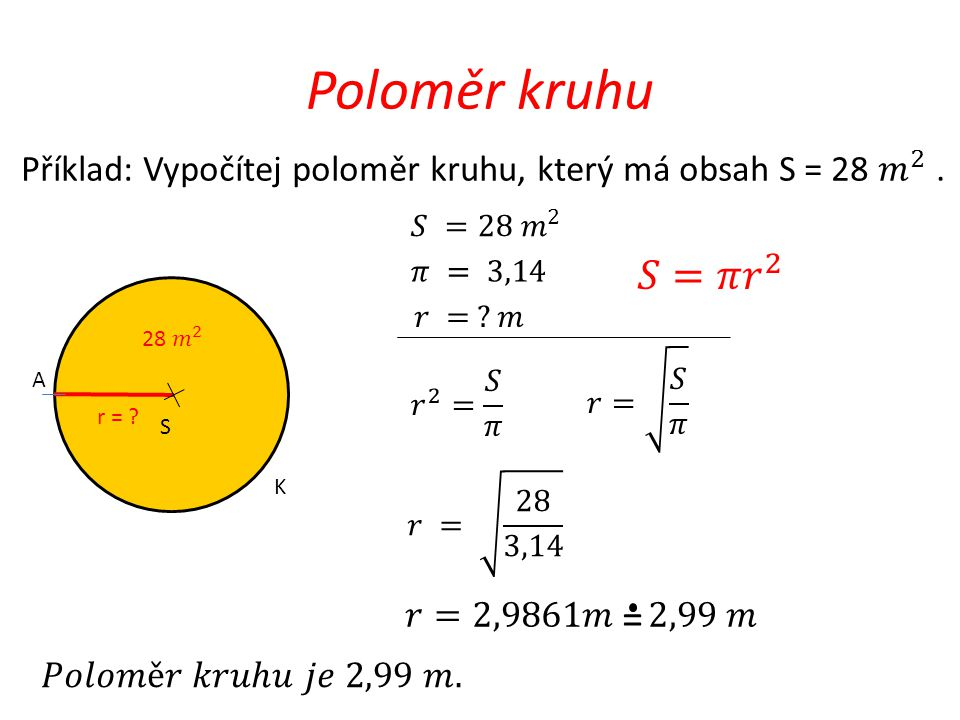 Poloměr kruhu Příklad: Vypočítej poloměr kruhu, který má obsah S = 28 𝑚 2 . 𝑆 =28 𝑚 2. 𝜋 = 3,14.