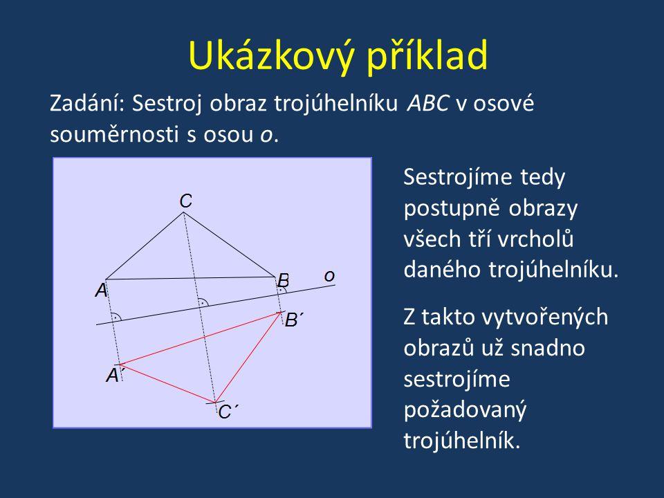 Ukázkový příklad Zadání: Sestroj obraz trojúhelníku ABC v osové souměrnosti s osou o.