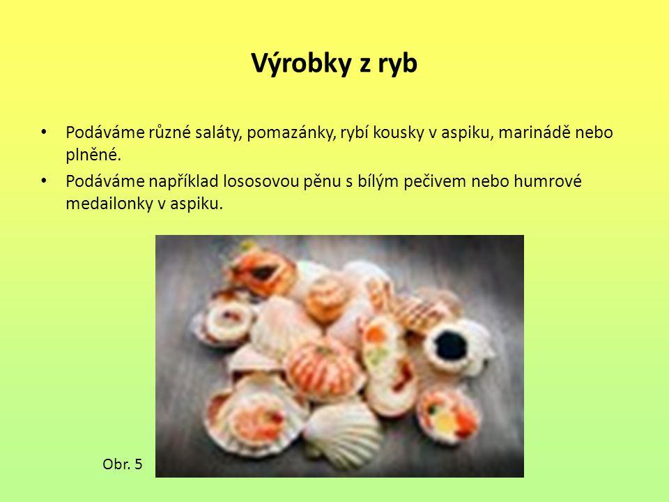 Výrobky z ryb Podáváme různé saláty, pomazánky, rybí kousky v aspiku, marinádě nebo plněné.