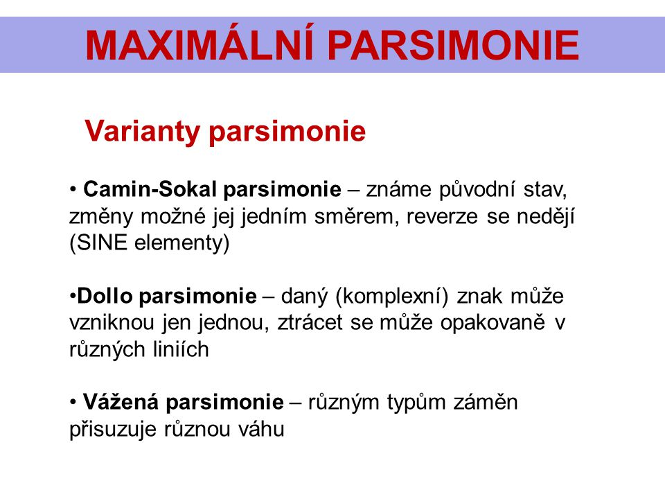 MAXIMÁLNÍ PARSIMONIE Varianty parsimonie