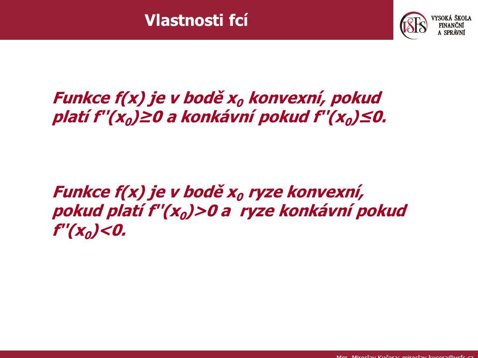 Vlastnosti fcí Funkce f(x) je v bodě x0 konvexní, pokud platí f (x0)≥0 a konkávní pokud f (x0)≤0.
