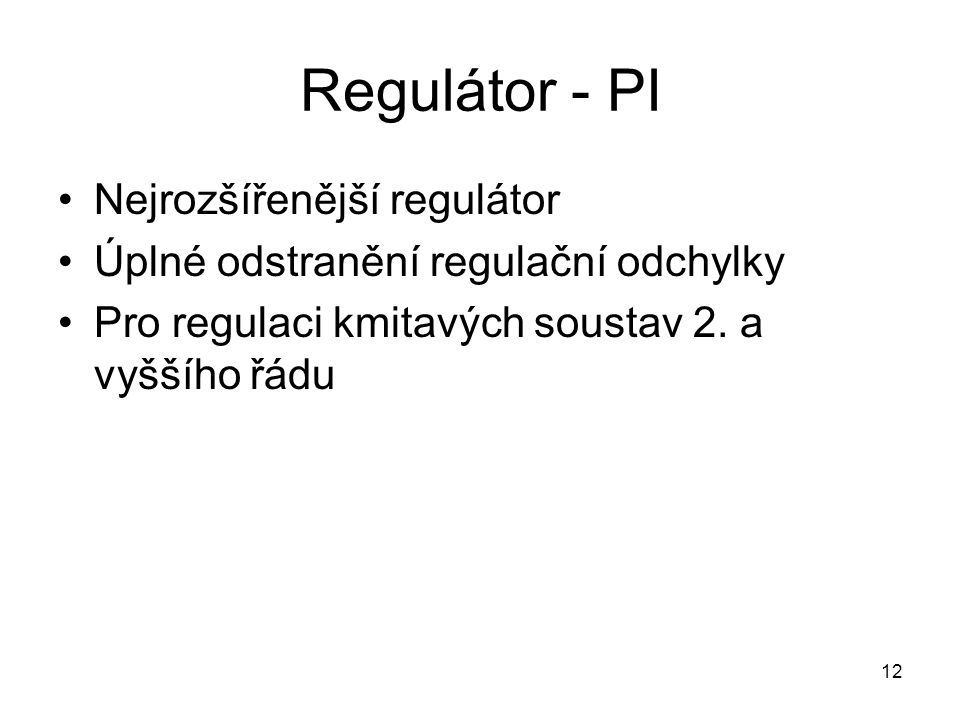 Regulátor - PI Nejrozšířenější regulátor