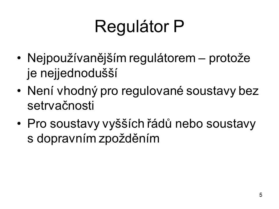 Regulátor P Nejpoužívanějším regulátorem – protože je nejjednodušší