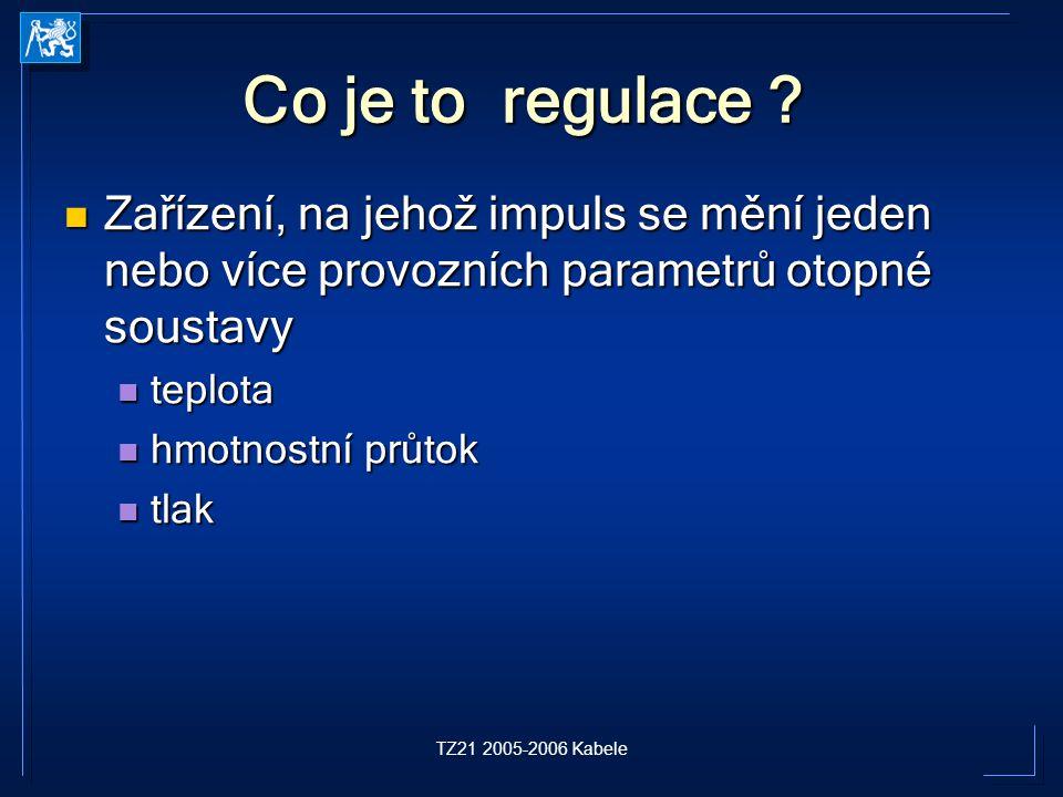 Co je to regulace Zařízení, na jehož impuls se mění jeden nebo více provozních parametrů otopné soustavy.
