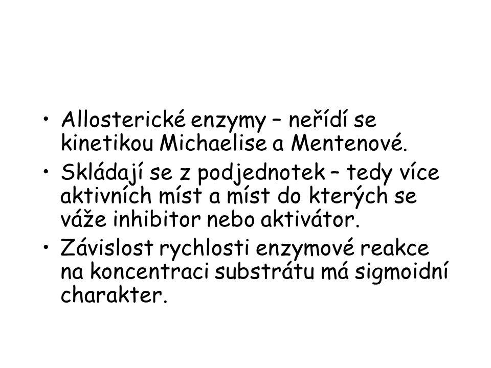 Allosterické enzymy – neřídí se kinetikou Michaelise a Mentenové.