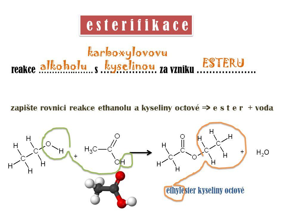 e s t e r i f i k a c e karboxylovovu kyselinou ESTERU alkoholu