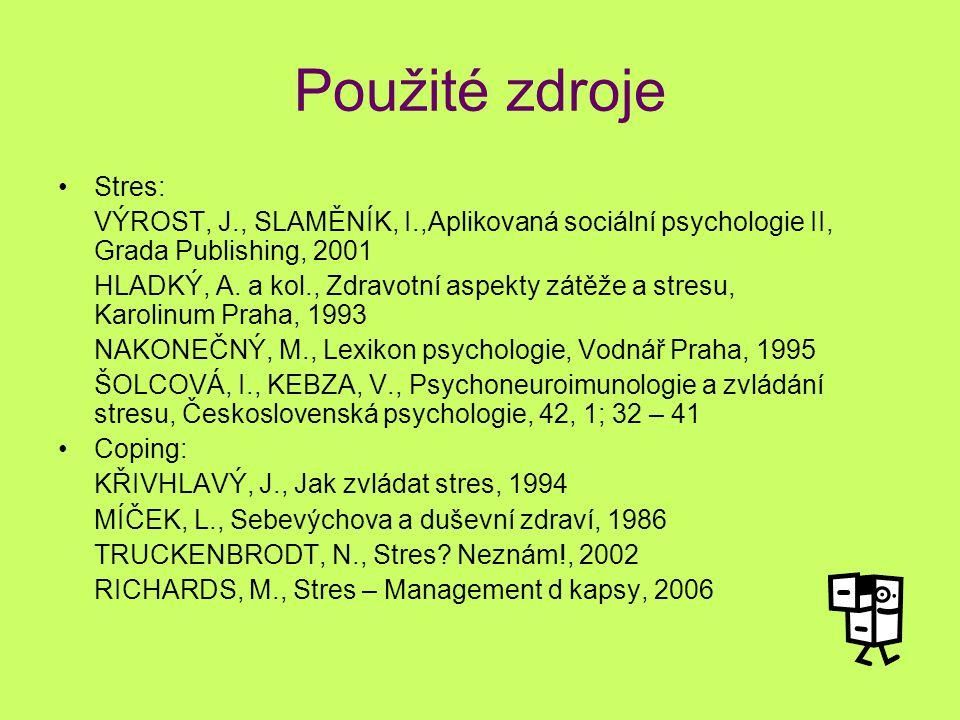 Použité zdroje Stres: VÝROST, J., SLAMĚNÍK, I.,Aplikovaná sociální psychologie II, Grada Publishing, 2001.