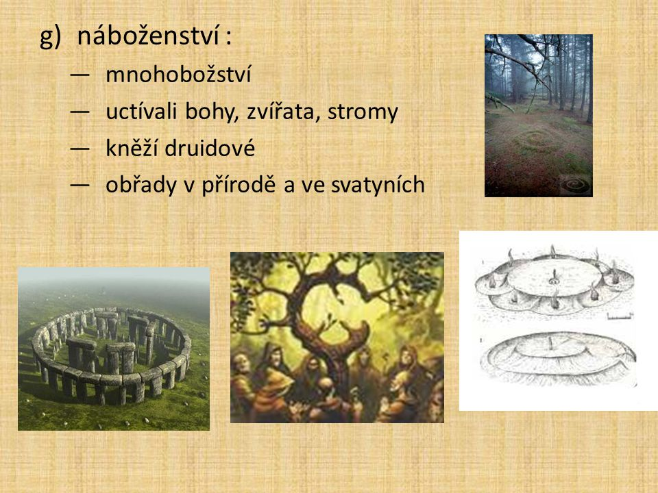 náboženství : mnohobožství uctívali bohy, zvířata, stromy