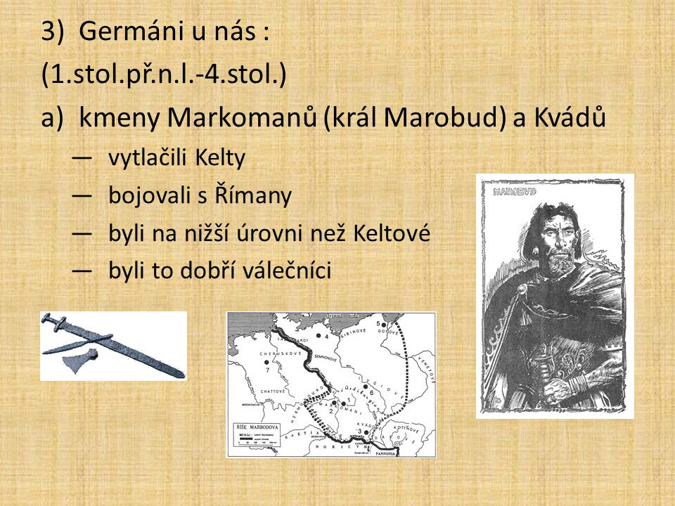 kmeny Markomanů (král Marobud) a Kvádů