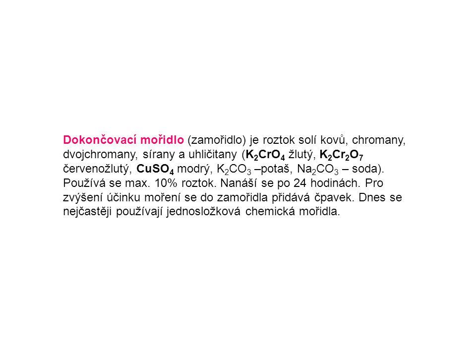 Dokončovací mořidlo (zamořidlo) je roztok solí kovů, chromany, dvojchromany, sírany a uhličitany (K2CrO4 žlutý, K2Cr2O7 červenožlutý, CuSO4 modrý, K2CO3 –potaš, Na2CO3 – soda).